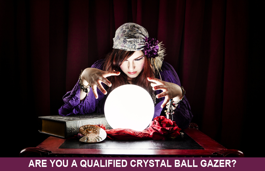 Are You a Qualified Crystal Ball Gazer?
